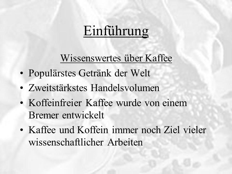 Einführung Wissenswertes über Kaffee Populärstes Getränk der Welt Zweitstärkstes Handelsvolumen Koffeinfreier Kaffee wurde von einem Bremer entwickelt