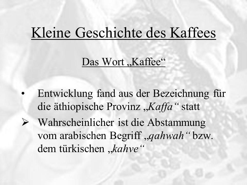 Kleine Geschichte des Kaffees Das Wort Kaffee Entwicklung fand aus der Bezeichnung für die äthiopische Provinz Kaffa statt Wahrscheinlicher ist die Ab