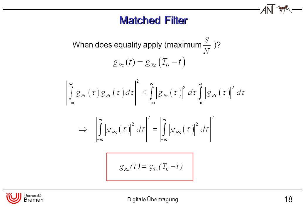 Universität Bremen Digitale Übertragung 18 When does equality apply (maximum )? Matched Filter