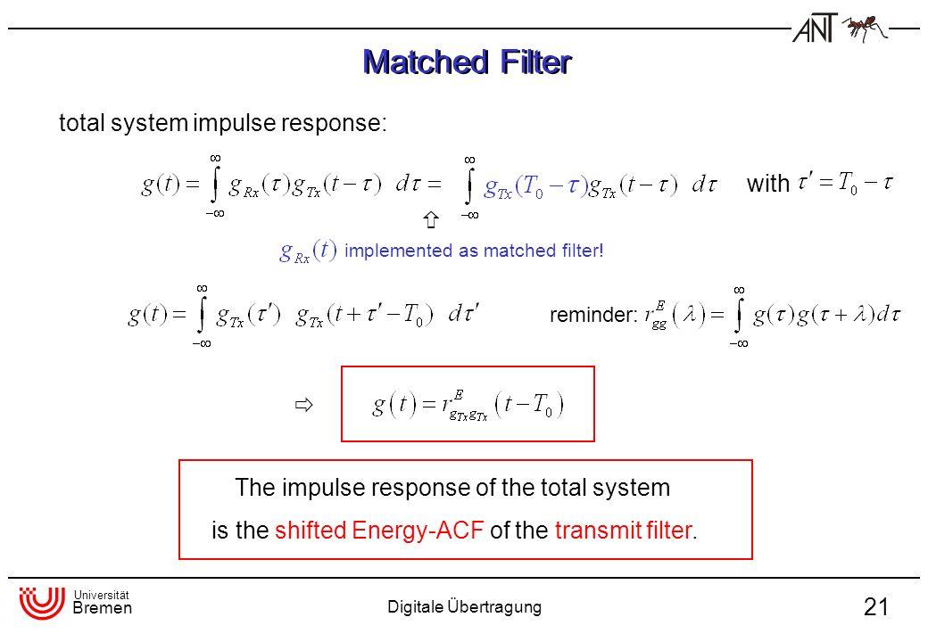 Universität Bremen Digitale Übertragung 21 total system impulse response: with reminder: Matched Filter implemented as matched filter! The impulse res