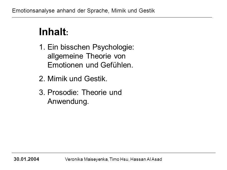 Emotionsanalyse anhand der Sprache, Mimik und Gestik 30.01.2004 Veronika Maiseyenka, Timo Hsu, Hassan Al Asad