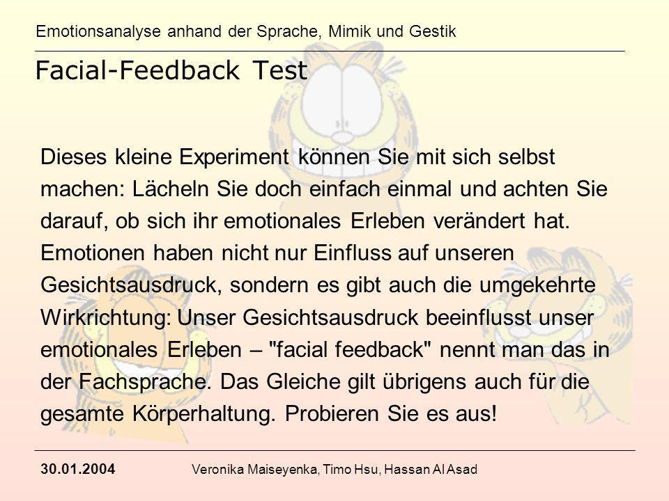 Emotionsanalyse anhand der Sprache, Mimik und Gestik 30.01.2004 Veronika Maiseyenka, Timo Hsu, Hassan Al Asad Facial-Feedback Test Dieses kleine Exper