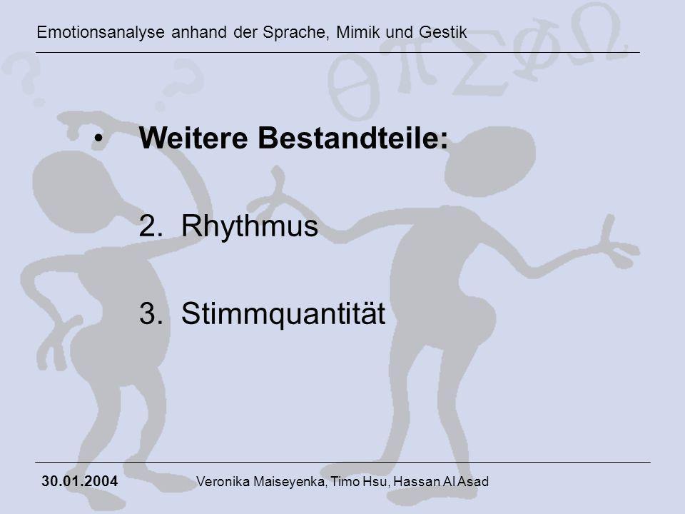 Emotionsanalyse anhand der Sprache, Mimik und Gestik 30.01.2004 Veronika Maiseyenka, Timo Hsu, Hassan Al Asad Weitere Bestandteile: 2. Rhythmus 3. Sti