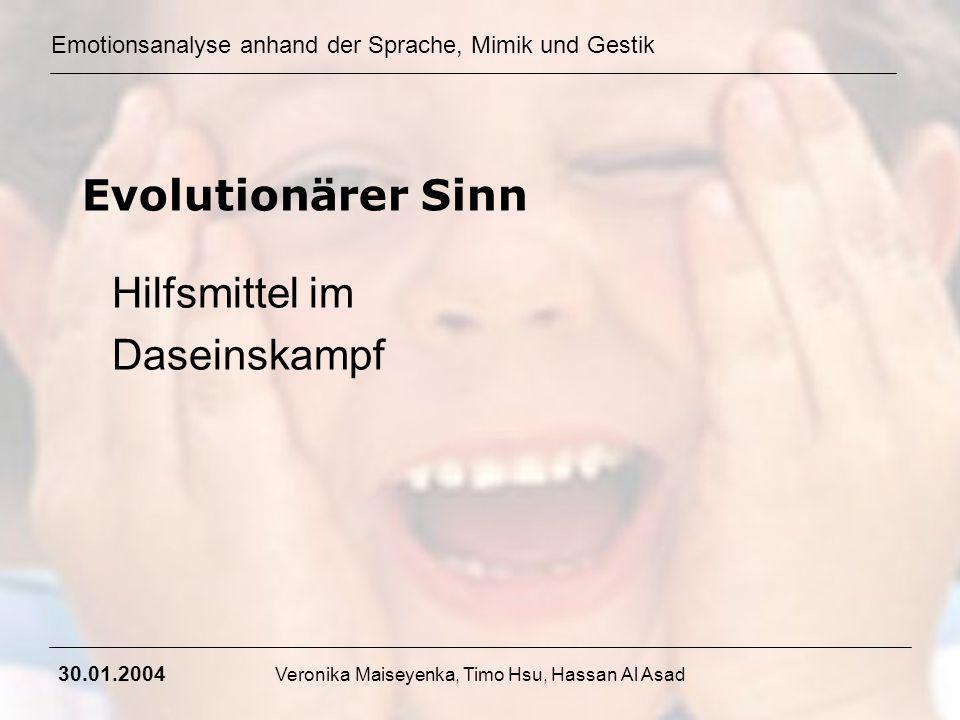 Emotionsanalyse anhand der Sprache, Mimik und Gestik 30.01.2004 Veronika Maiseyenka, Timo Hsu, Hassan Al Asad Evolutionärer Sinn Hilfsmittel im Dasein