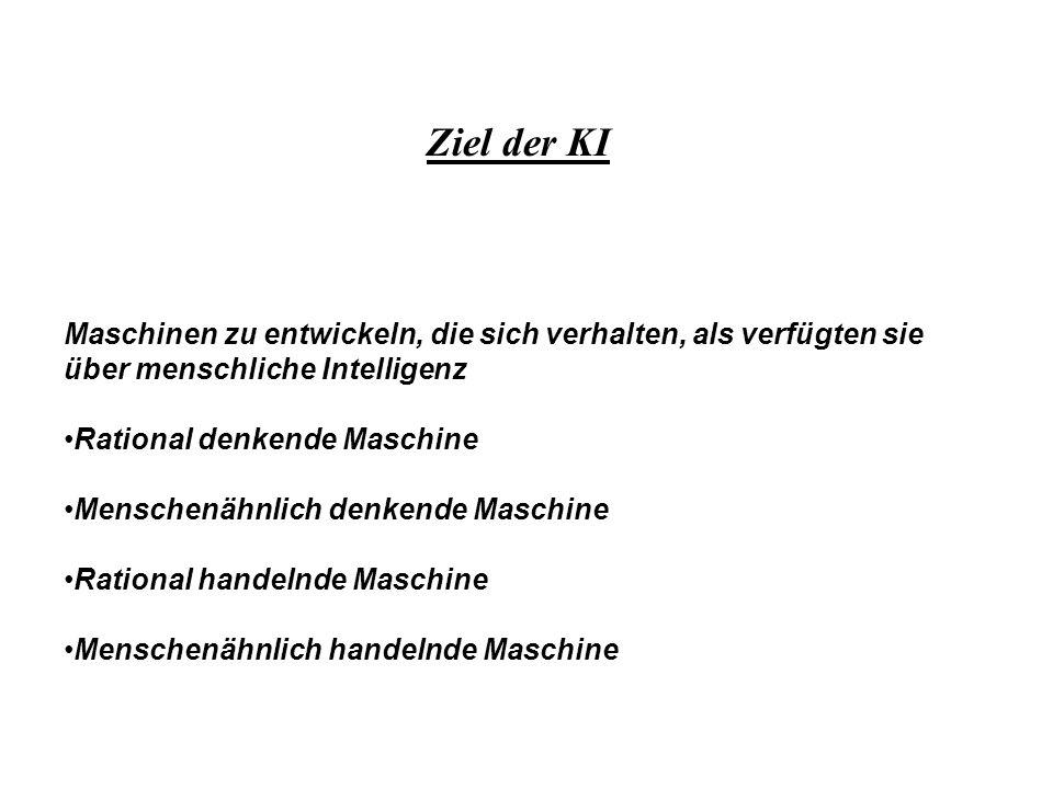 Ziel der KI Maschinen zu entwickeln, die sich verhalten, als verfügten sie über menschliche Intelligenz Rational denkende Maschine Menschenähnlich den
