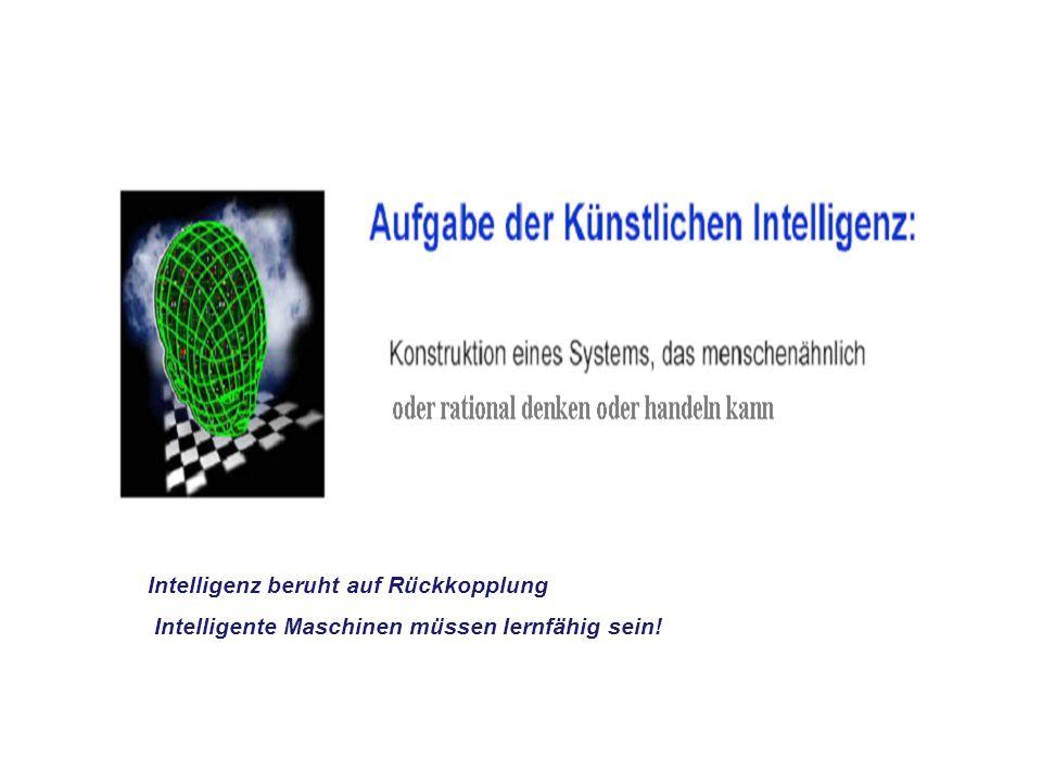 Intelligenz beruht auf Rückkopplung Intelligente Maschinen müssen lernfähig sein!