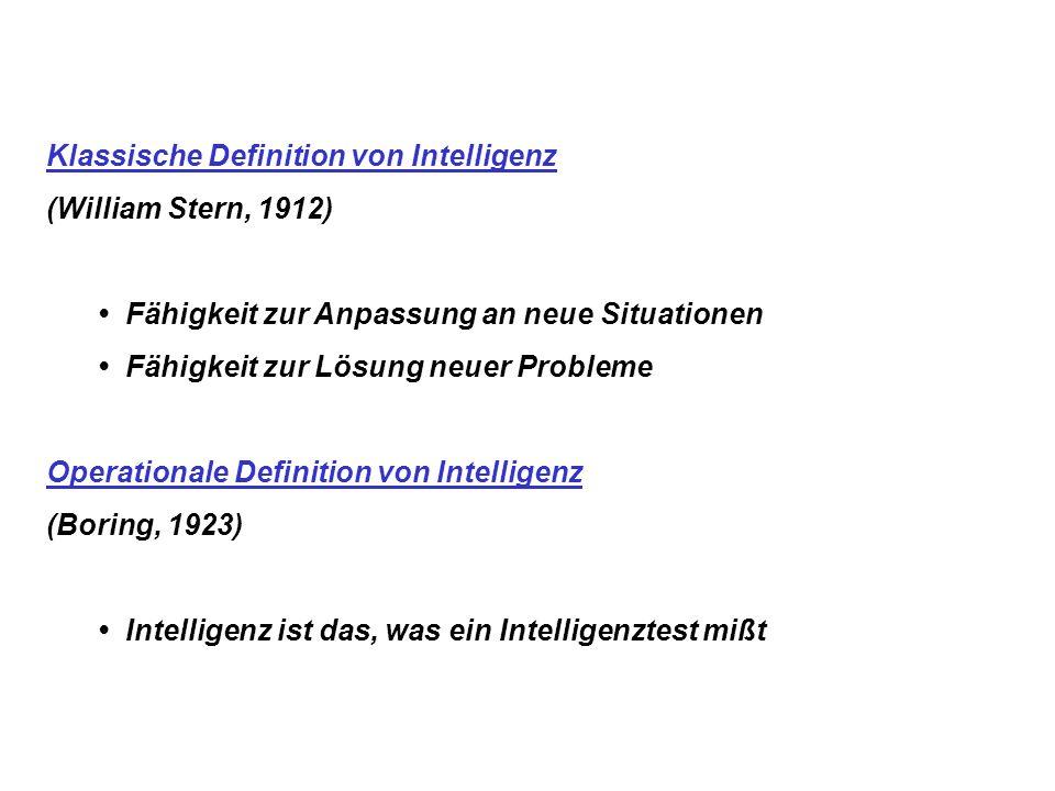 Klassische Definition von Intelligenz (William Stern, 1912) Fähigkeit zur Anpassung an neue Situationen Fähigkeit zur Lösung neuer Probleme Operationa