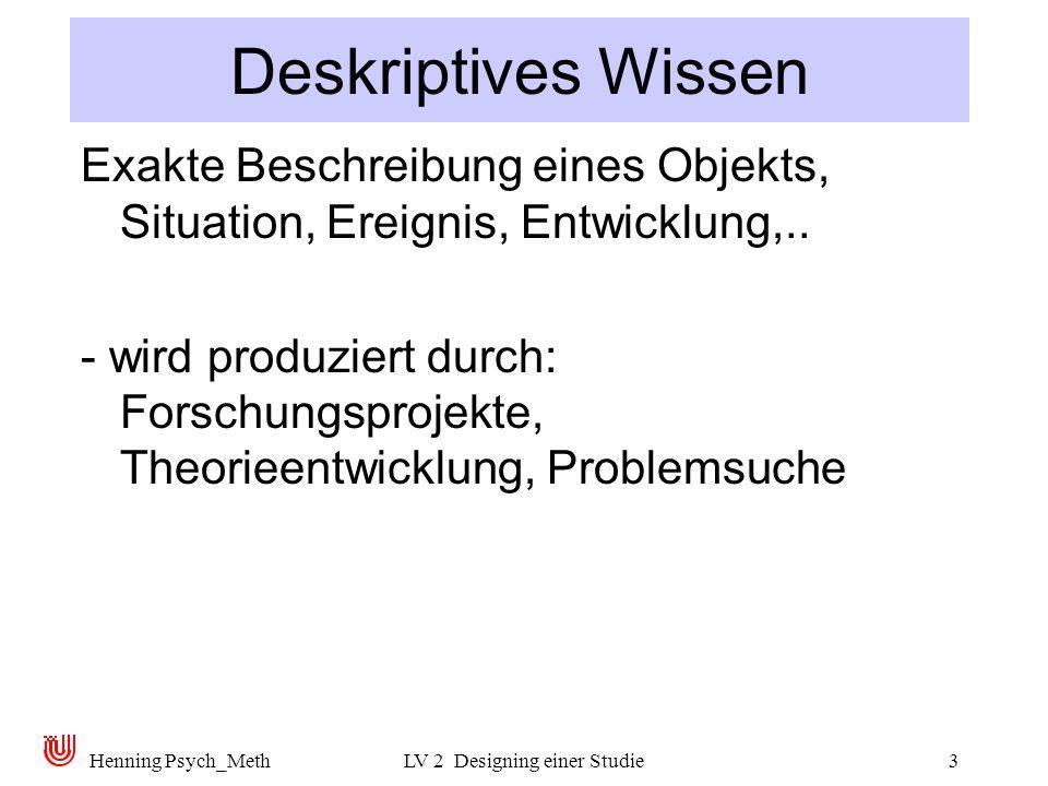 Henning Psych_MethLV 2 Designing einer Studie3 Deskriptives Wissen Exakte Beschreibung eines Objekts, Situation, Ereignis, Entwicklung,..