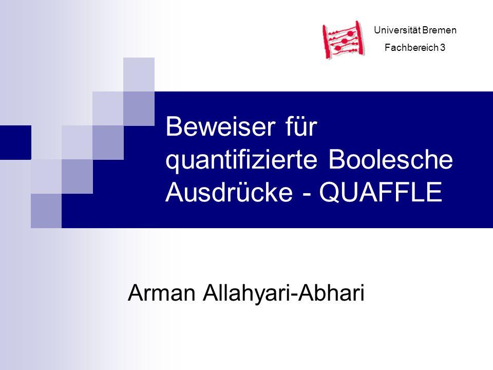 Beweiser für quantifizierte Boolesche Ausdrücke - QUAFFLE Arman Allahyari-Abhari Universität Bremen Fachbereich 3