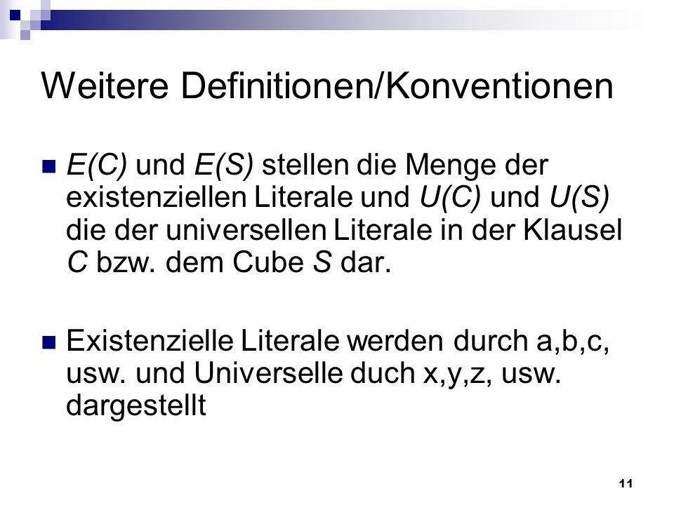 11 Weitere Definitionen/Konventionen E(C) und E(S) stellen die Menge der existenziellen Literale und U(C) und U(S) die der universellen Literale in de