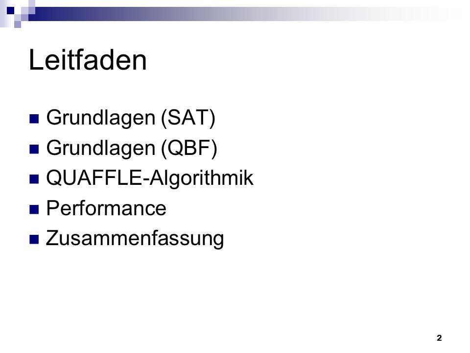 2 Leitfaden Grundlagen (SAT) Grundlagen (QBF) QUAFFLE-Algorithmik Performance Zusammenfassung
