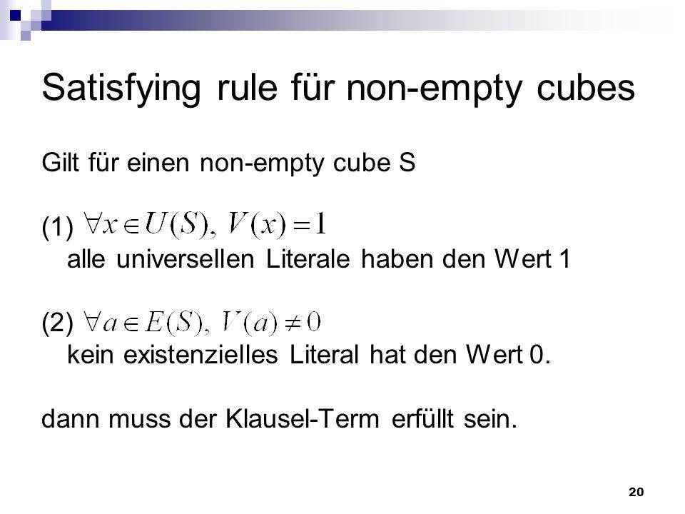 20 Satisfying rule für non-empty cubes Gilt für einen non-empty cube S (1) alle universellen Literale haben den Wert 1 (2) kein existenzielles Literal