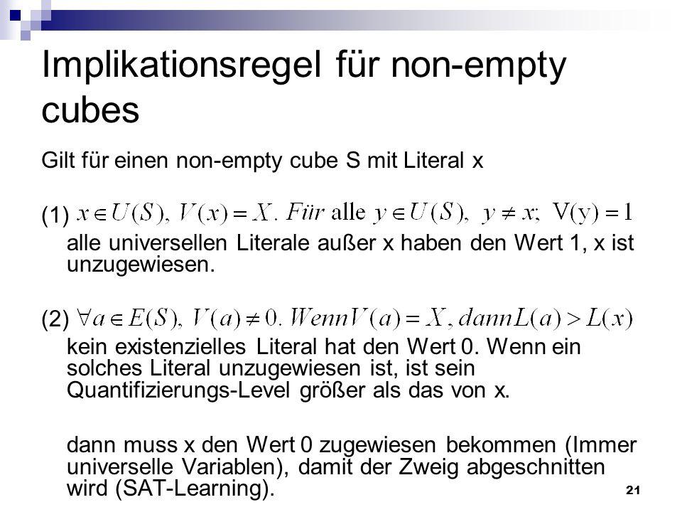 21 Implikationsregel für non-empty cubes Gilt für einen non-empty cube S mit Literal x (1) alle universellen Literale außer x haben den Wert 1, x ist