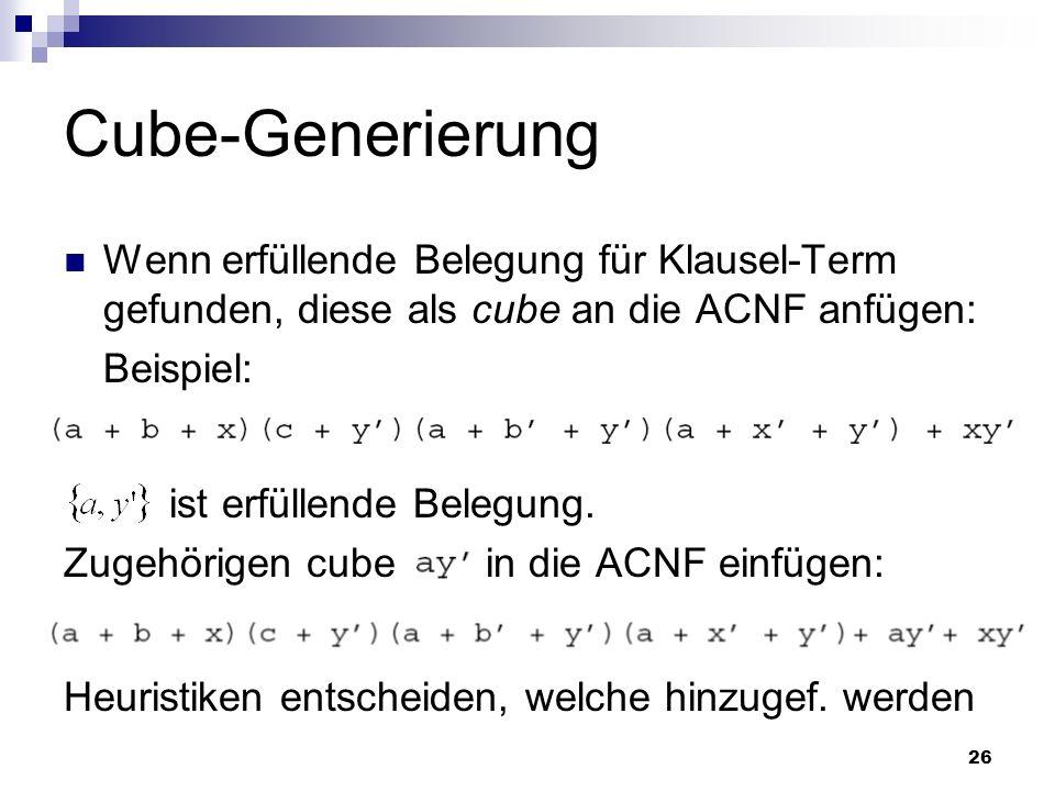 26 Cube-Generierung Wenn erfüllende Belegung für Klausel-Term gefunden, diese als cube an die ACNF anfügen: Beispiel: ist erfüllende Belegung. Zugehör