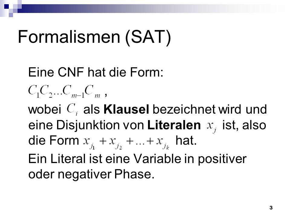 3 Formalismen (SAT) Eine CNF hat die Form:, wobei als Klausel bezeichnet wird und eine Disjunktion von Literalen ist, also die Form hat. Ein Literal i