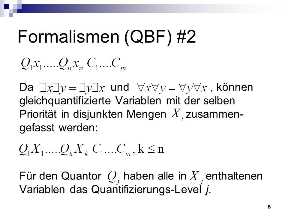 8 Formalismen (QBF) #2 Da und, können gleichquantifizierte Variablen mit der selben Priorität in disjunkten Mengen zusammen- gefasst werden: Für den Q