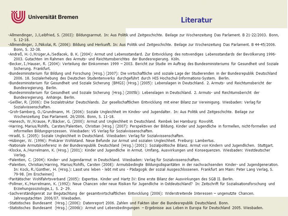 Literatur -Allmendinger, J./Leibfried, S. (2003): Bildungsarmut. In: Aus Politik und Zeitgeschichte. Beilage zur Wochenzeitung Das Parlament. B 21-22/
