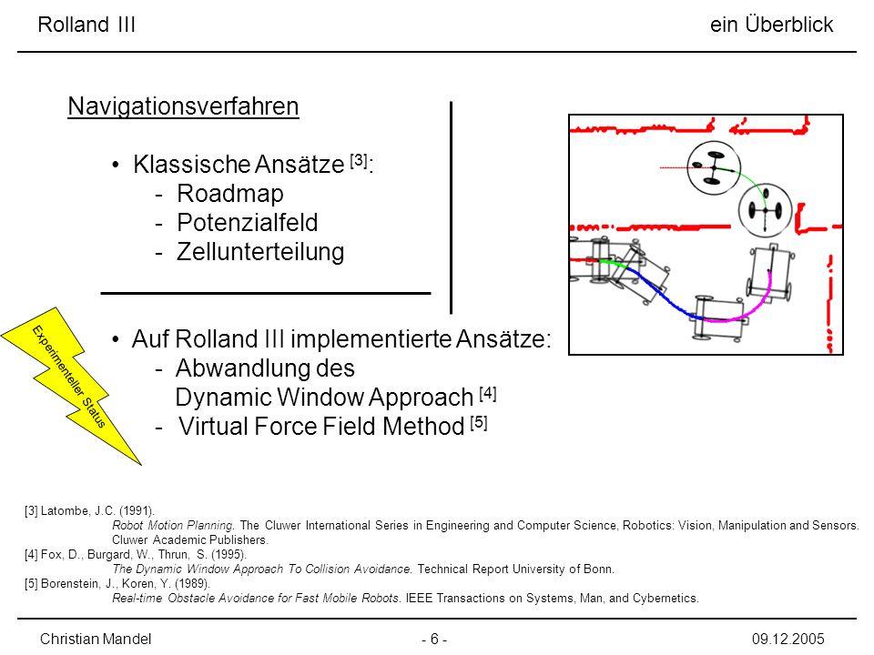 Rolland III ein Überblick - 7 -Christian Mandel09.12.2005 Beispiele Multimodaler Steuerung Natürlichsprachliche Kommandos: Take the 2nd.
