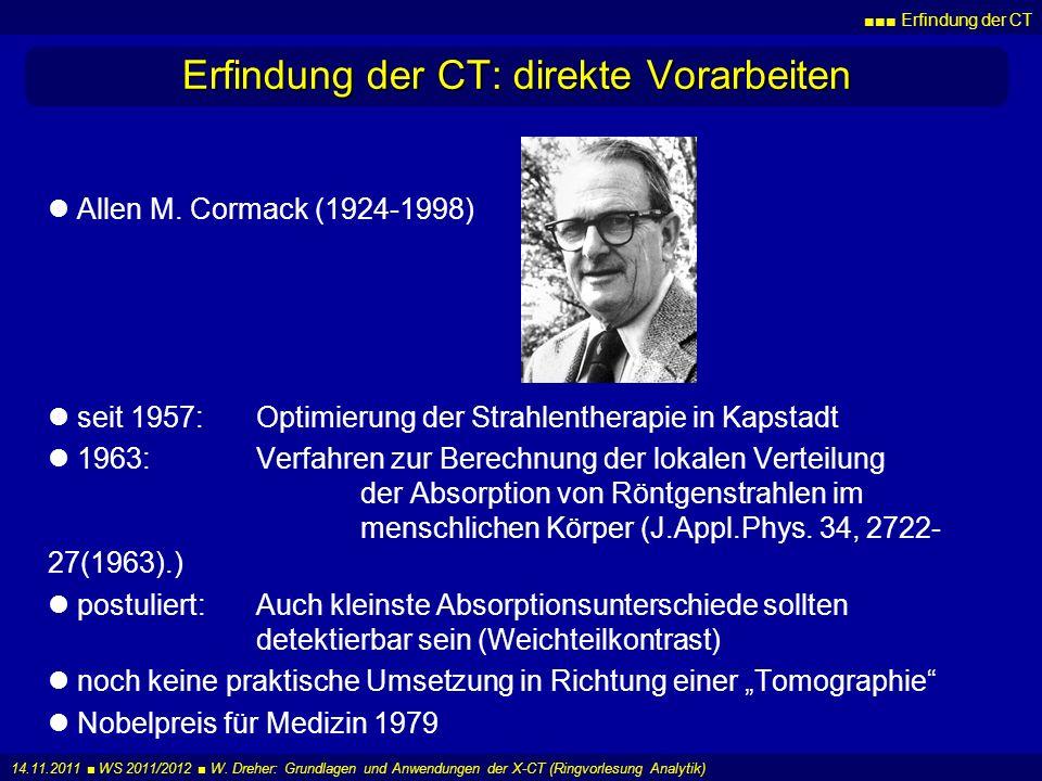 Erfindung der CT 14.11.2011 WS 2011/2012 W. Dreher: Grundlagen und Anwendungen der X-CT (Ringvorlesung Analytik) Erfindung der CT: direkte Vorarbeiten