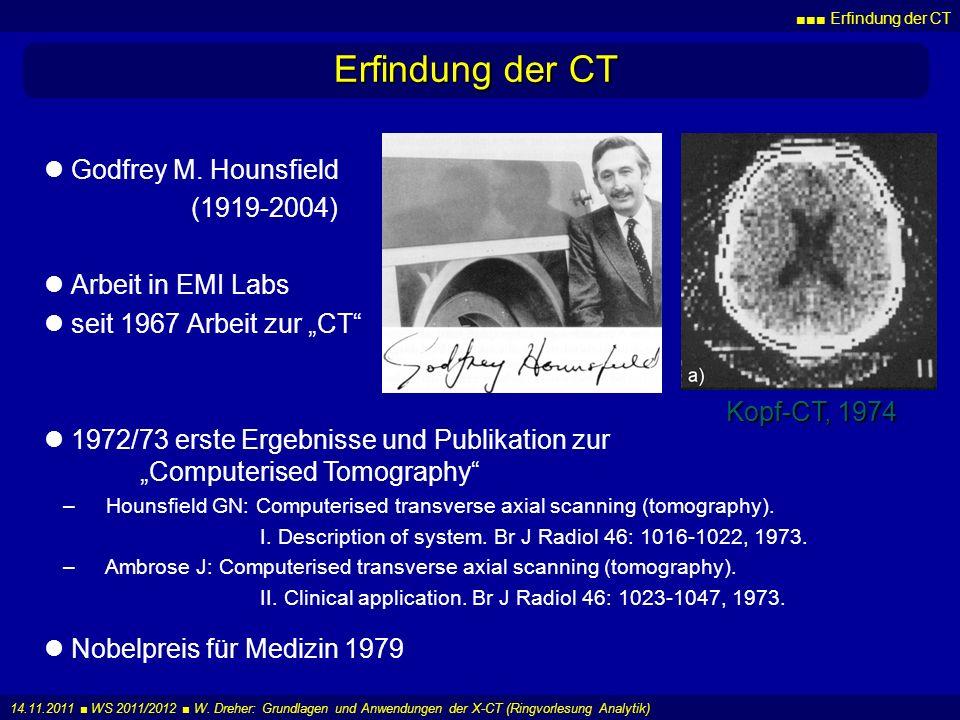 Erfindung der CT 14.11.2011 WS 2011/2012 W. Dreher: Grundlagen und Anwendungen der X-CT (Ringvorlesung Analytik) Erfindung der CT Godfrey M. Hounsfiel
