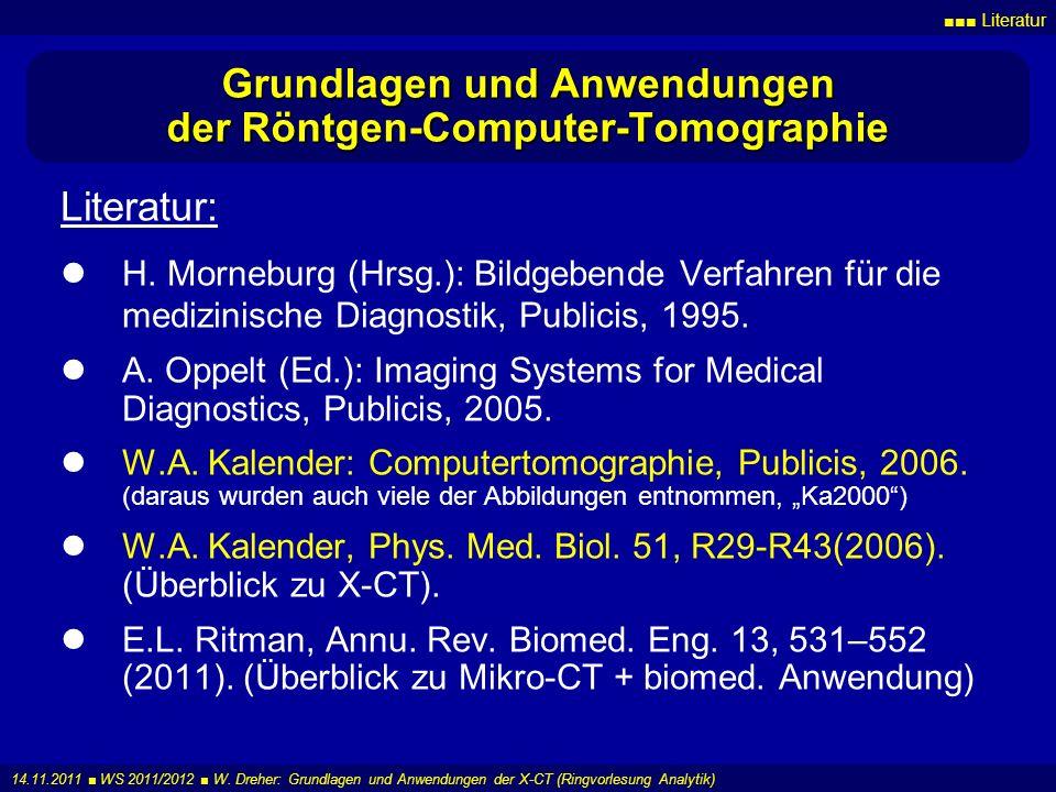 Literatur 14.11.2011 WS 2011/2012 W. Dreher: Grundlagen und Anwendungen der X-CT (Ringvorlesung Analytik) Grundlagen und Anwendungen der Röntgen-Compu