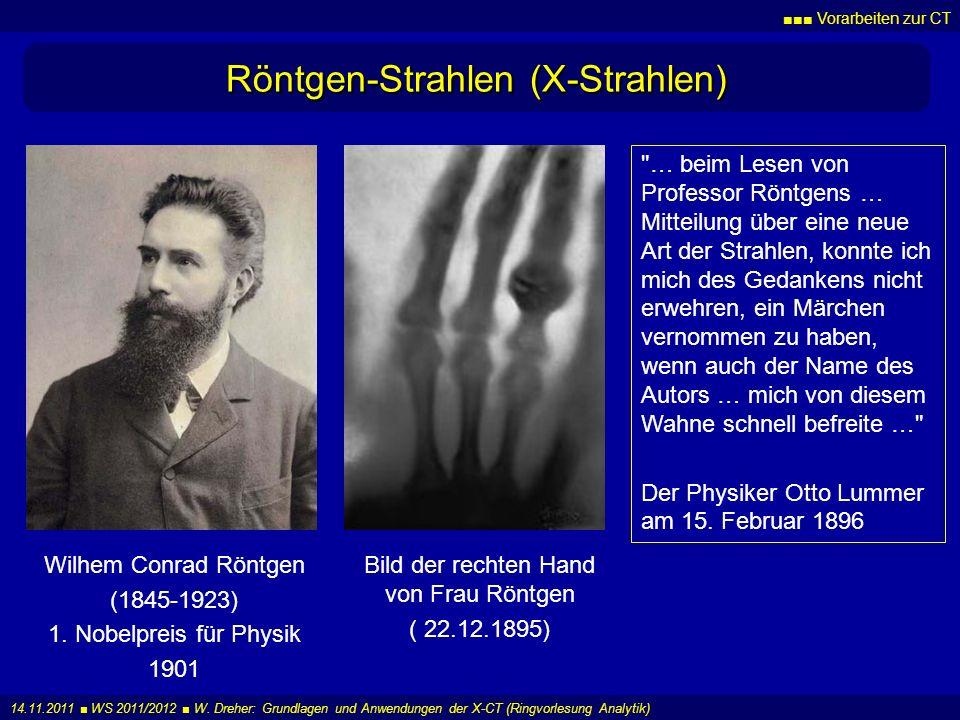 Vorarbeiten zur CT 14.11.2011 WS 2011/2012 W. Dreher: Grundlagen und Anwendungen der X-CT (Ringvorlesung Analytik) Röntgen-Strahlen (X-Strahlen) Wilhe