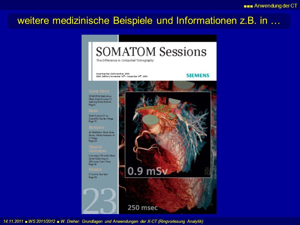 Anwendung der CT 14.11.2011 WS 2011/2012 W. Dreher: Grundlagen und Anwendungen der X-CT (Ringvorlesung Analytik) weitere medizinische Beispiele und In