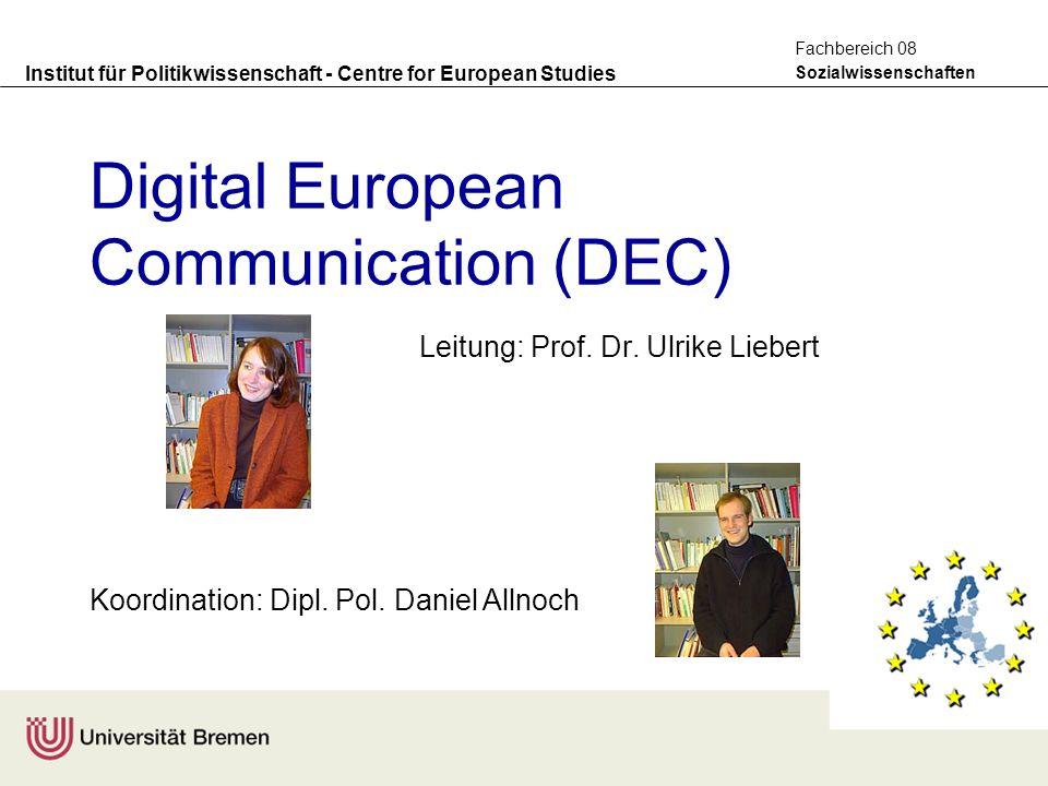 Institut für Politikwissenschaft - Centre for European Studies Sozialwissenschaften Fachbereich 08 Digital European Communication (DEC) Leitung: Prof.