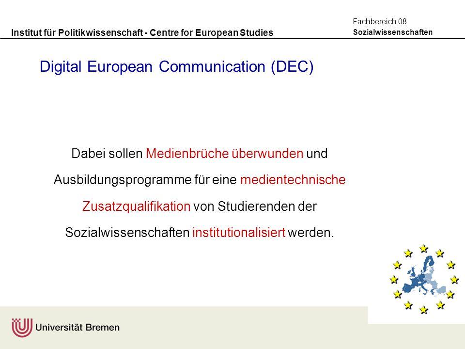 Institut für Politikwissenschaft - Centre for European Studies Sozialwissenschaften Fachbereich 08 Digital European Communication (DEC) Dabei sollen Medienbrüche überwunden und Ausbildungsprogramme für eine medientechnische Zusatzqualifikation von Studierenden der Sozialwissenschaften institutionalisiert werden.