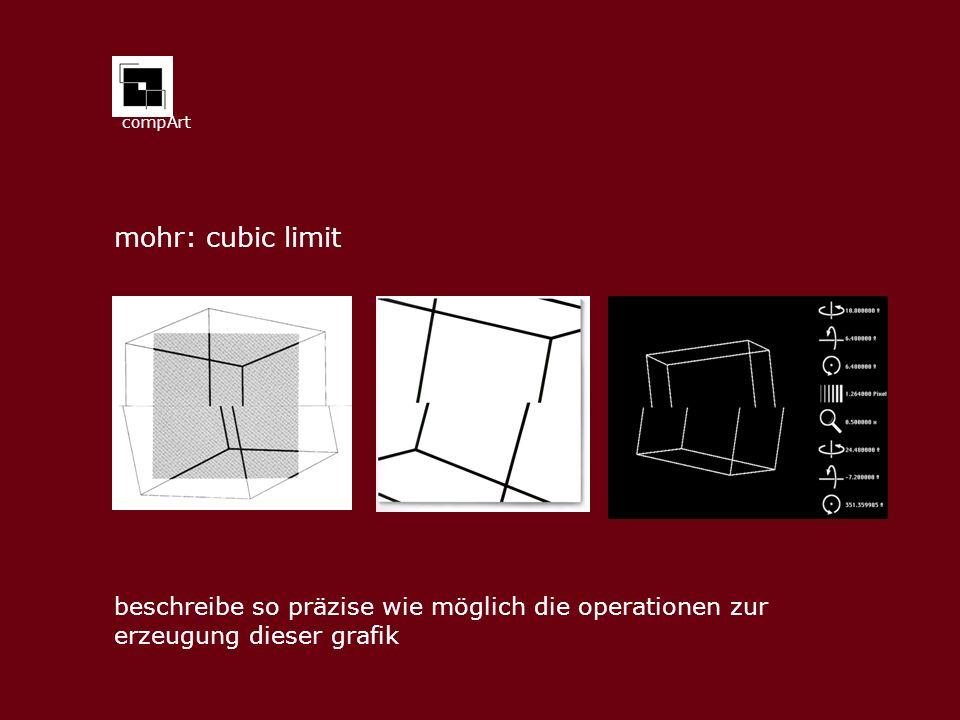 compArt mohr: cubic limit beschreibe so präzise wie möglich die operationen zur erzeugung dieser grafik