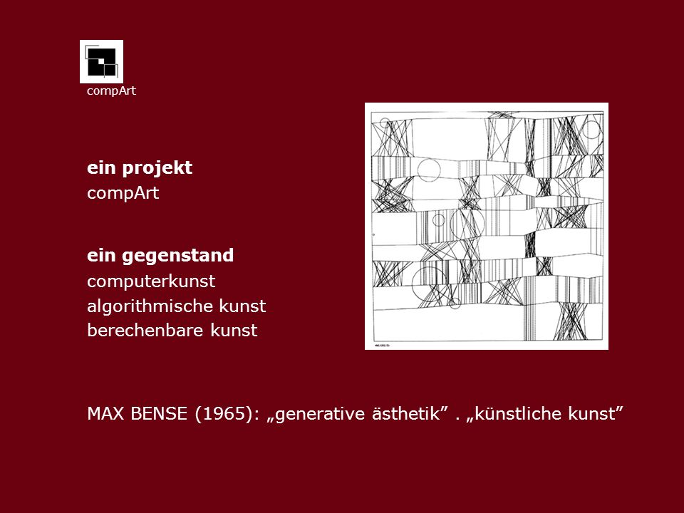 compArt ein projekt compArt ein gegenstand computerkunst algorithmische kunst berechenbare kunst MAX BENSE (1965): generative ästhetik.