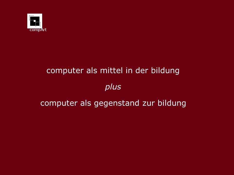 compArt computer als mittel in der bildung plus computer als gegenstand zur bildung