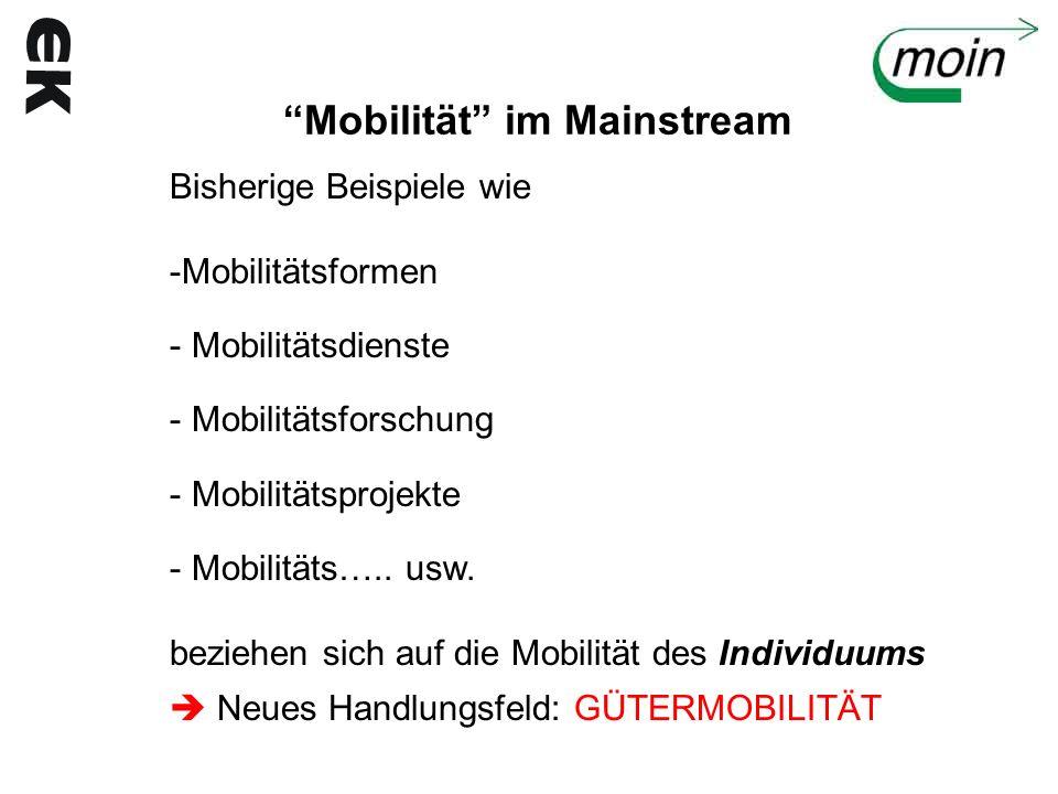 Mobilität im Mainstream Bisherige Beispiele wie -Mobilitätsformen - Mobilitätsdienste - Mobilitätsforschung - Mobilitätsprojekte - Mobilitäts….. usw.