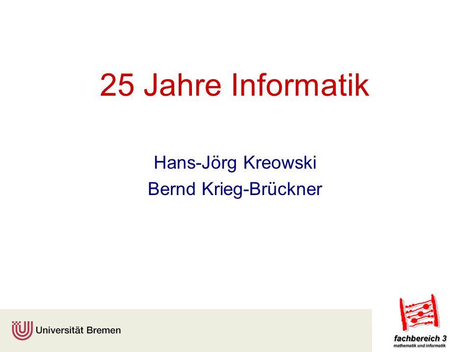 25 Jahre Informatik Hans-Jörg Kreowski Bernd Krieg-Brückner