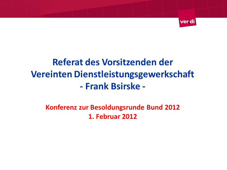 Referat des Vorsitzenden der Vereinten Dienstleistungsgewerkschaft - Frank Bsirske - Konferenz zur Besoldungsrunde Bund 2012 1. Februar 2012