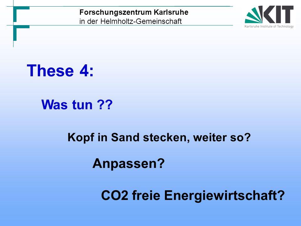 CO2 Vermeidungskosten um 1 t zu vermeiden + MaßnahmeKosten in Benzin 3 330 km weniger fahren im Jahr, bei 10 ltr / 100km - 500 … 1 Biogasanlage (Wärme) 1 … 10 Aufforsten + 5 … 15 Wärmepumpe (Wärme) + 5 … 40 Biomasse (Strom) + 5 … 50 Wind (Strom) + 50 … 150 Neue Heizung (Wärme) + 75 … 200 Wärmedämmung + 10 … 400 Solar (Wärme) + 300 … 600 Fotovoltaik (Strom) + 400...1000 Faktor 1000 Forschungszentrum Karlsruhe in der Helmholtz-Gemeinschaft