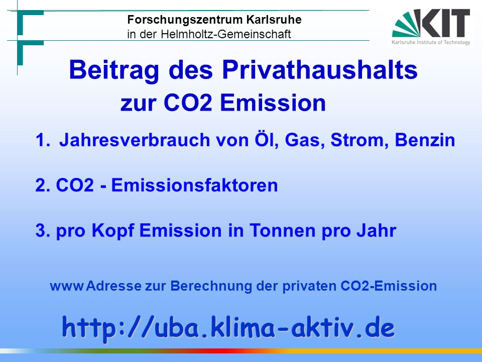 1153 949 620 428 257 220 101 40 8-32 0 23 Stromerzeugung und entsprechende CO2 Emission Forschungszentrum Karlsruhe in der Helmholtz-Gemeinschaft