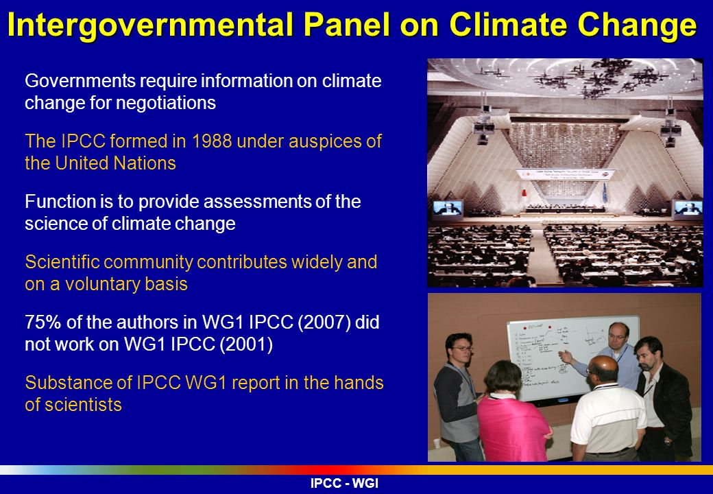 Governments require information on climate change for negotiations The IPCC formed in 1988 under auspices of the United Nations Function is to provide