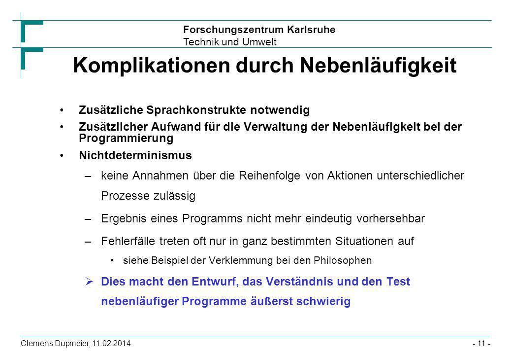 Forschungszentrum Karlsruhe Technik und Umwelt Clemens Düpmeier, 11.02.2014- 11 - Komplikationen durch Nebenläufigkeit Zusätzliche Sprachkonstrukte no