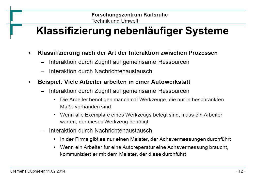 Forschungszentrum Karlsruhe Technik und Umwelt Clemens Düpmeier, 11.02.2014- 12 - Klassifizierung nebenläufiger Systeme Klassifizierung nach der Art d