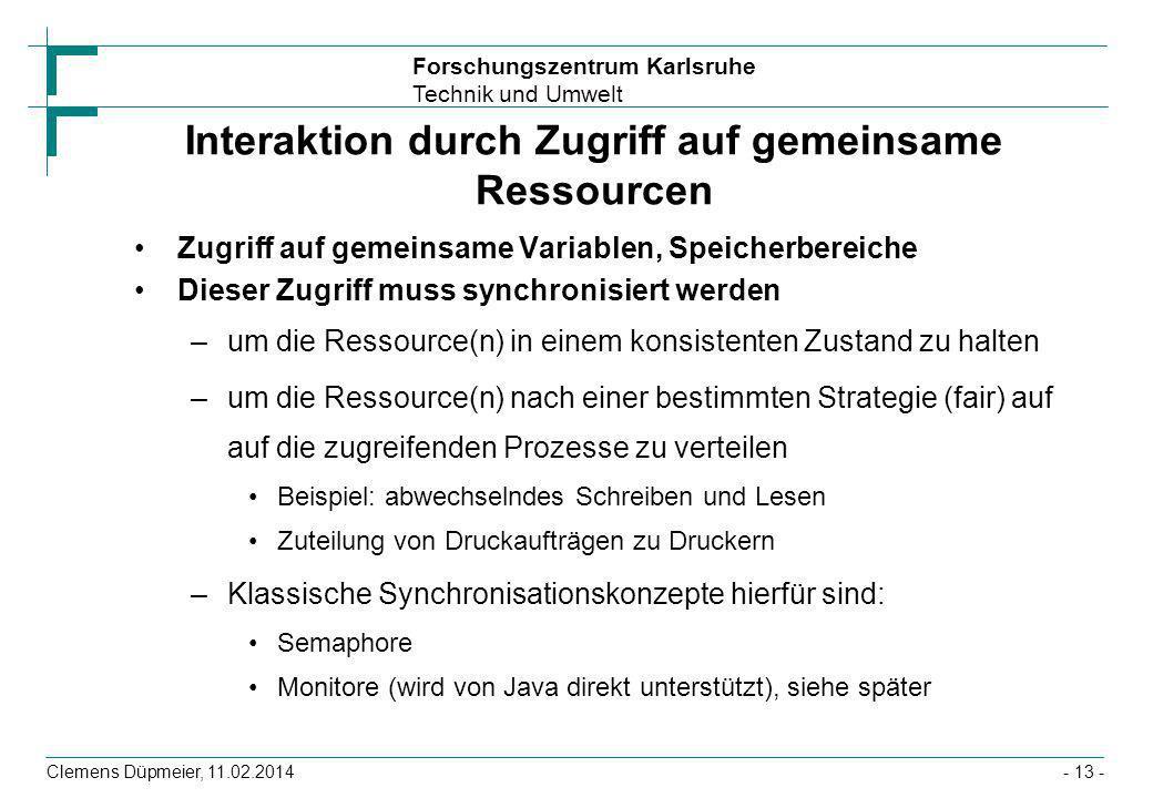 Forschungszentrum Karlsruhe Technik und Umwelt Clemens Düpmeier, 11.02.2014- 13 - Interaktion durch Zugriff auf gemeinsame Ressourcen Zugriff auf geme