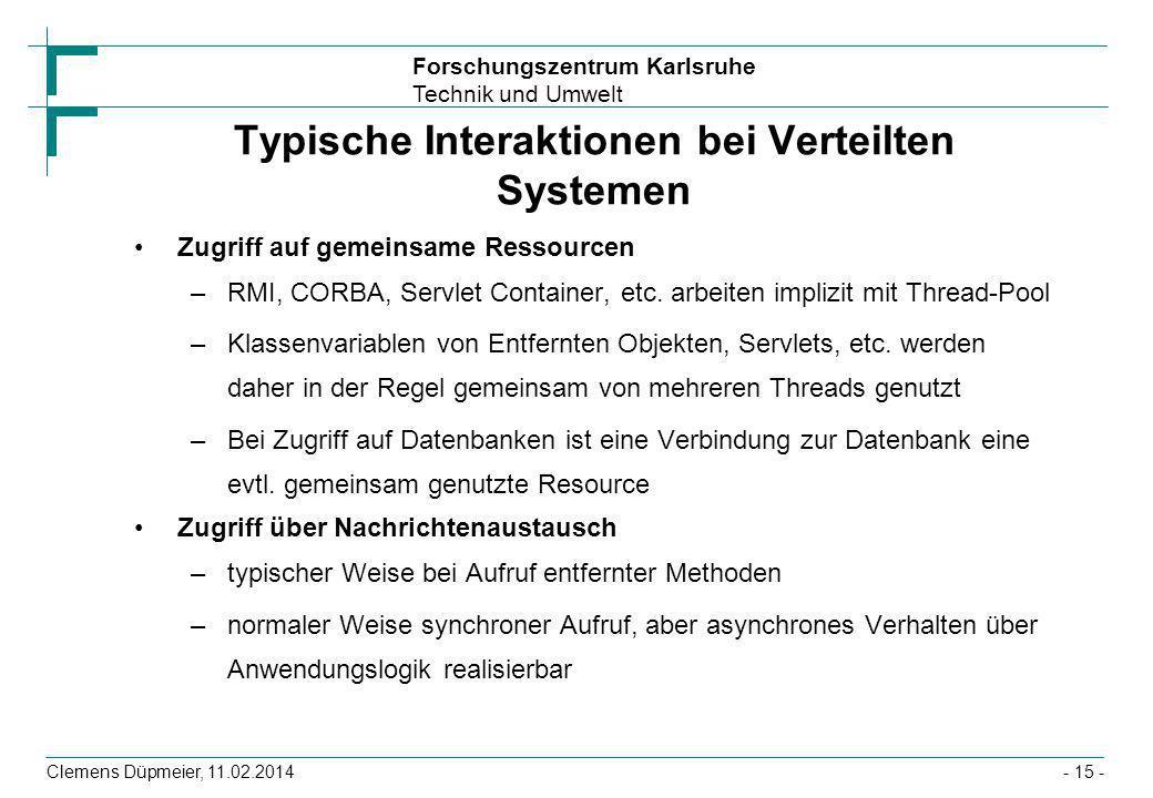 Forschungszentrum Karlsruhe Technik und Umwelt Clemens Düpmeier, 11.02.2014- 15 - Typische Interaktionen bei Verteilten Systemen Zugriff auf gemeinsam