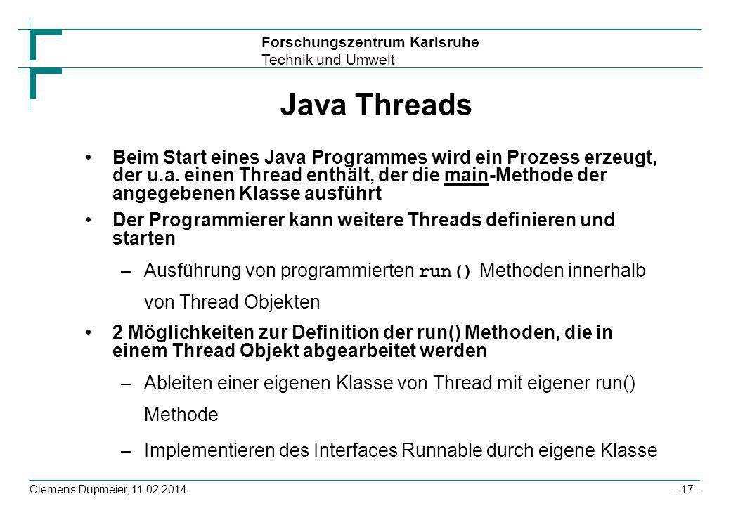 Forschungszentrum Karlsruhe Technik und Umwelt Clemens Düpmeier, 11.02.2014- 17 - Java Threads Beim Start eines Java Programmes wird ein Prozess erzeu