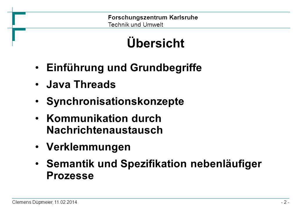 Forschungszentrum Karlsruhe Technik und Umwelt Clemens Düpmeier, 11.02.2014- 2 - Übersicht Einführung und Grundbegriffe Java Threads Synchronisationsk