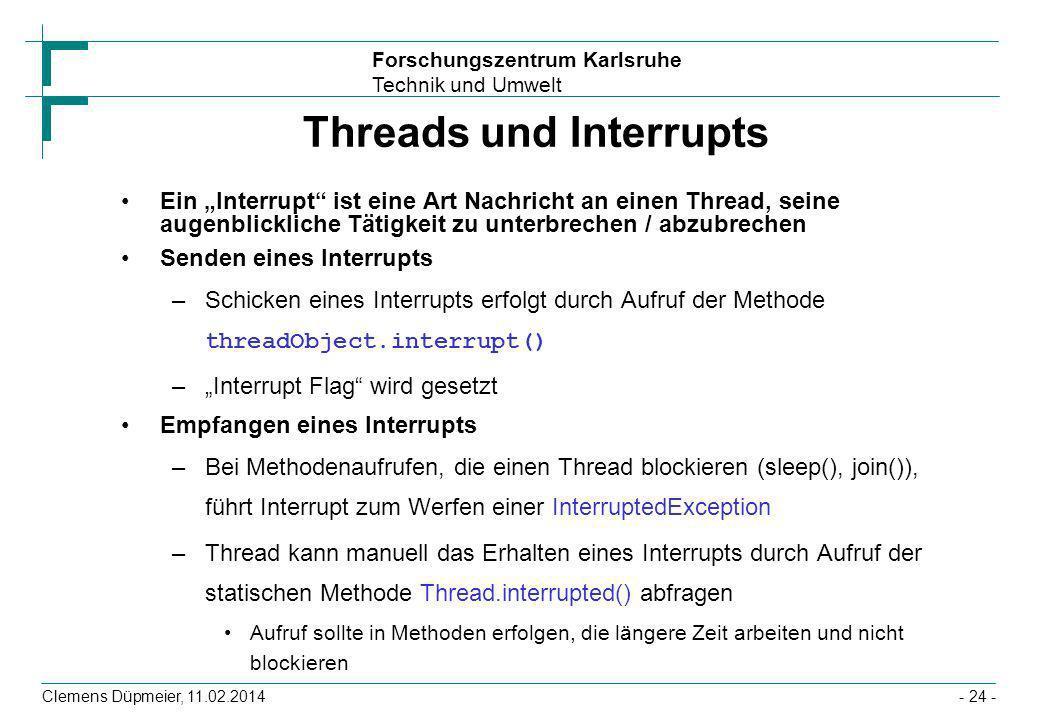 Forschungszentrum Karlsruhe Technik und Umwelt Clemens Düpmeier, 11.02.2014- 24 - Threads und Interrupts Ein Interrupt ist eine Art Nachricht an einen