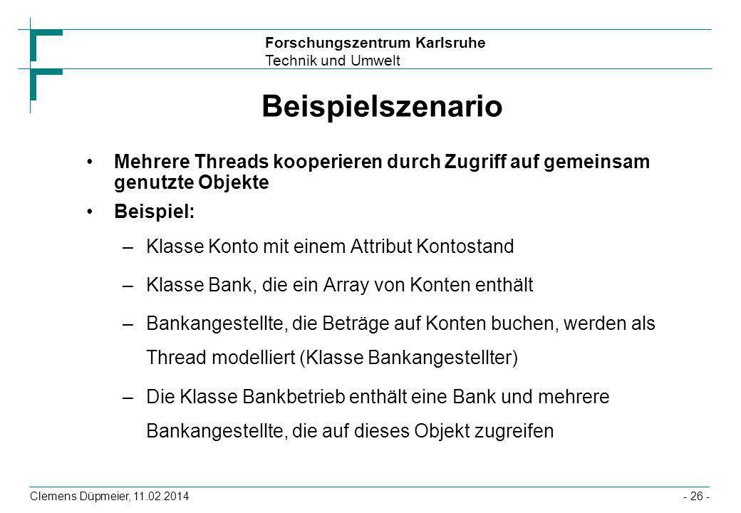 Forschungszentrum Karlsruhe Technik und Umwelt Clemens Düpmeier, 11.02.2014- 26 - Beispielszenario Mehrere Threads kooperieren durch Zugriff auf gemei