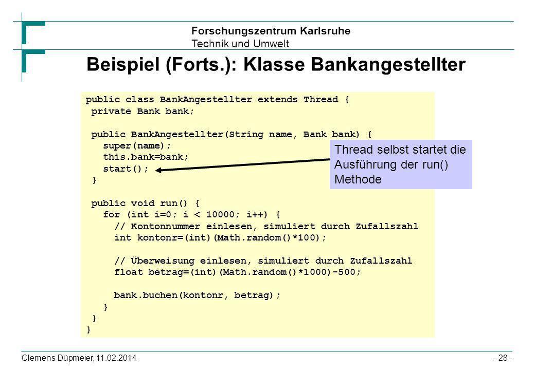 Forschungszentrum Karlsruhe Technik und Umwelt Clemens Düpmeier, 11.02.2014- 28 - Beispiel (Forts.): Klasse Bankangestellter public class BankAngestel
