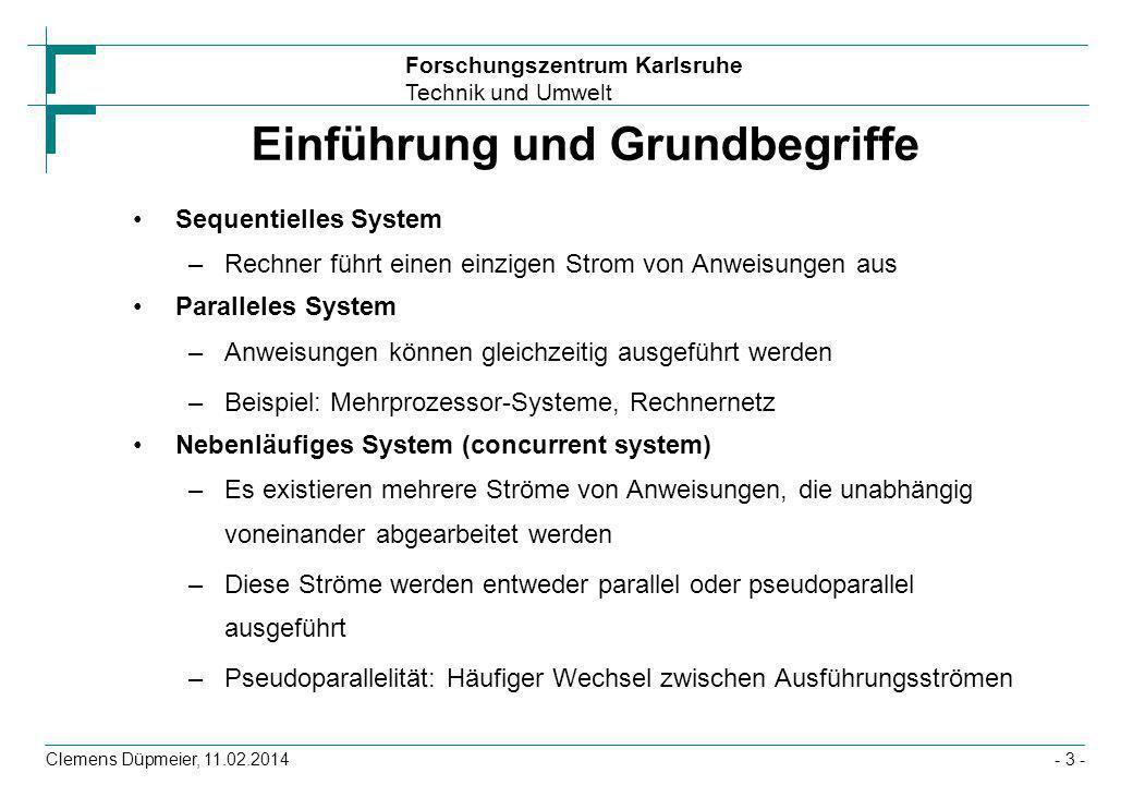 Forschungszentrum Karlsruhe Technik und Umwelt Clemens Düpmeier, 11.02.2014- 3 - Einführung und Grundbegriffe Sequentielles System –Rechner führt eine