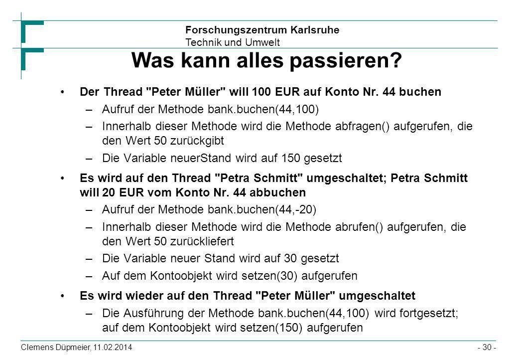 Forschungszentrum Karlsruhe Technik und Umwelt Clemens Düpmeier, 11.02.2014- 30 - Was kann alles passieren? Der Thread