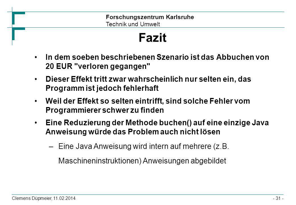 Forschungszentrum Karlsruhe Technik und Umwelt Clemens Düpmeier, 11.02.2014- 31 - Fazit In dem soeben beschriebenen Szenario ist das Abbuchen von 20 E